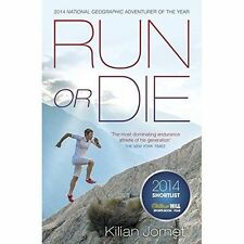 Run or Die: The Inspirational Memoir of the World's Greatest Ultra-Runner by Ki