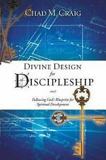 Divine Design for Discipleship : Following God's Blueprint for Spiritual Develop
