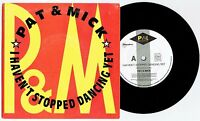 """PAT & MICK - I HAVEN'T STOPPED DANCING YET - 7"""" 45 VINYL RECORD w PICT SLV 1989"""