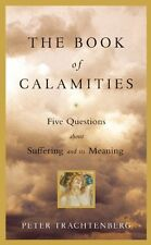 The Book of Calamities: Five Questions About Suffering and Its Meaning by Peter