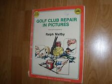 Golf Club Repairs in Pictures - PGA - by Ralph Maltby - Third Edition revised