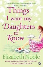 Things I Want My Daughters to Know by Elizabeth Noble (Paperback, 2008)