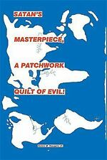 Satan's Master Piece, a Patchwork Quilt of Evil! (Hardback or Cased Book)