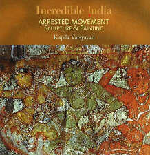 Arrested Movement: Sculpture and Painting (Incredible India) - New Book Kapila V