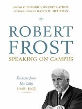 Robert Frost - Speaking on Campus : Excerpts from His Talks, 1949-1962 by...