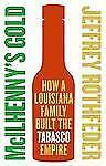McIlhenny's Gold : How a Louisiana Family Built the Tabasco Empire by Jeffrey...