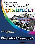 Teach Yourself VISUALLY Photoshop Elements 6 (Teach Yourself VISUALLY (Tech))