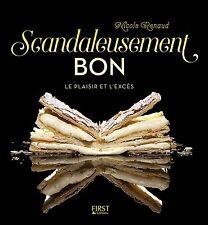 Livre cuisine - Scandaleusement Bon - Le Plaisir Et L'excès - Nicole Renaud