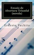 Ensaio de Abertura Triunfal : Uma Novela de Desalento by Ernesto Pachito...