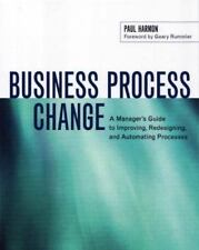 Business Process Change: A Manager's Guide to Improving, Redesigning, and Automa