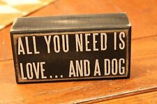 """Wood Box Sign by Primitives by Kathy """"All You Need Is Love And A Dog"""""""
