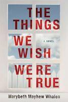 The Things We Wish Were True. A Novel by Whalen, Marybeth Mayhew (Paperback book