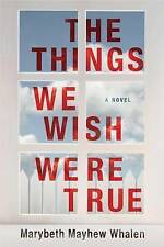 (Good)-The Things We Wish Were True (Paperback)-Whalen, Marybeth Mayhew-15039360