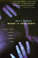 Where Is Your Body? : And Other Essays on Race, Gender and the Law by Mari J....