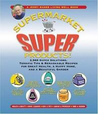 Jerry Baker's Supermarket Super Products!: 2,568 Super Solutions, Terrific Tips