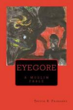 Eyegore : A Muslim Fable by Trevor R. Fairbanks (2013, Paperback)