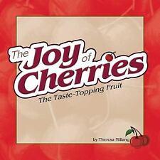 Joy of Cherries: The Taste Topping Fruit (Fruits & Favorites Cookbooks),