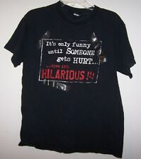 FUN T-SHIRT Its Only Funny Until some gets hurt then it's Hilarious!!! size M