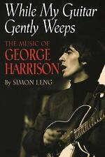 While My Guitar Gently Weeps : The Music of George Harrison by Simon Leng...