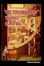 The Torchbearers : Watchers of the Sky by Alfred Noyes (2008, Paperback)
