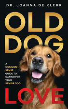 Old Dog Love: A Common-Sense Guide to Caring for Your Senior Dog - Paperback
