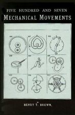 Five Hundred and Seven Mechanical Movements: Embracing All Those Which Are Most