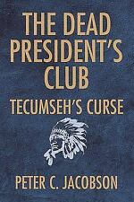 The Dead President's Club : Tecumseh's Curse by Peter C. Jacobson (2009,...