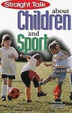 Straight Talk About Children and Sport: Advice for Parents, Coaches,-ExLibrary