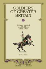 Soldiers Of Greater Britain-Britains Ltd Lead Soldiers 1893-1924 NEW Wallis BOOK