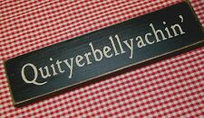 """Rustic Primitive Country Farmhouse Wood sign """"Quityerbellyachin"""" home decor"""