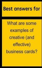 Best Answers for What Are Some Examples of Creative (and Effective) Business...