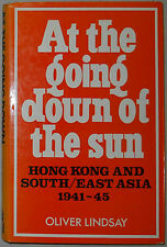 At the Going Down of the Sun: Hong Kong and South East Asia, 1941-45 (1ST ED.)
