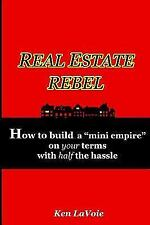 Real Estate Rebel - How to Build a Mini Empire on Your Terms with Half the Hassl