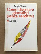 COME DIVENTARE GIORNALISTI (senza vendersi) - Sergio Turone - Laterza - 1987