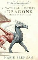 A Natural History of Dragons A Memoir by Lady Trent 9781783292394   Brand New