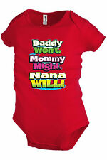 Daddy Wont Mommy might Nana will Baby Infant Snapsuit Girl Boy Family Funny K19