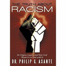 The Truth about Racism: Its Origins, Legacy, and How God Wants Us to Deal with