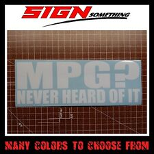 MPG? Never Heard Of It Decal / Sticker what is miles per gallon whats