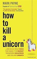 How to Kill a Unicorn: ...and Build Bold Ideas that Make It to Market,...