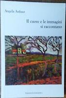 Il cuore e le immagini si raccontano- Angela Anfuso-Edizioni Lussografica,2009-R