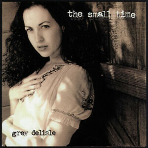 """Grey Delisle """"Small Time"""" CD ~~ 1st Album ~~ Limited Issue, Sealed"""