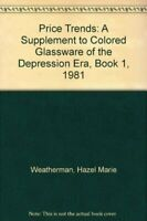 Price Trends: A Supplement to Colored Glassware of th... by Weatherman, Hazel Ma