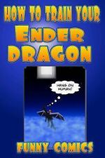 How To Train Your Ender Dragon Minecraft Books For Kids Volume 1
