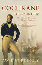 Cochrane the Dauntless: The Life and Adventures of Admiral Thomas Cochrane, 1775