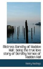 Mistress Dorothy of Haddon Hall: Being the True Love Story of Dorothy Vernon ...