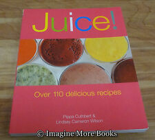 Juice! Over 110 Delicious Recipes by Pippa Cuthbert ~ Beverage Cookbook