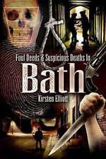 Foul Deeds and Suspicious Deaths in Bath by Kirsten Elliott (Paperback, 2007)