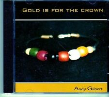 (EI512) Andy Gilbert, Gold Is For The Crown - 2004 CD