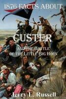 1876 Facts About Custer & the Battle of the Little Big-Horn, Paperback by Rus...