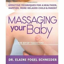 Massaging Your Baby: The Joy of Touch Time by Elaine Fogel Schneider